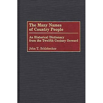 The Many Names of Country People An Historical Dictionary from the Twelfth Century Onward by Schlebecker & John T.