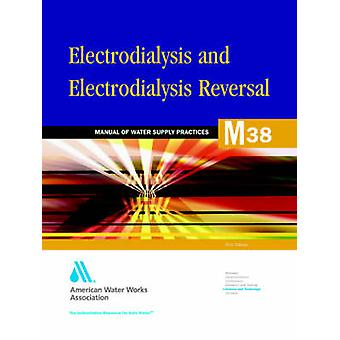 M38 Electrodialysis and Electrodialysis Reversal by AWWA American Water Works Association