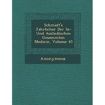 Schmidts Jahrb Cher an Der i Und Ausl Ndischen Gesammten Medicin volumen 45 af anonym