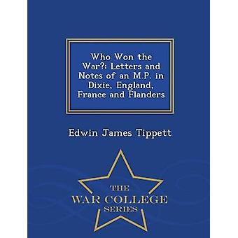 Wer gewann den Krieg Briefe und Notizen von einer M.P. in Dixie England Frankreich und Flandern War College-Serie von Tippett & Edwin James