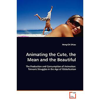 Animating the Cute the Mean and the Beautiful by Shiau & HongChi