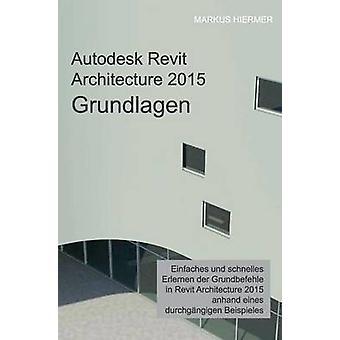 Autodesk Revit arkitektur 2015 grundlag av Hiermer & Markus