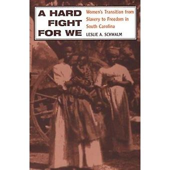 A Hard Fight for We - Women's Transition from Slavery to Freedom in So