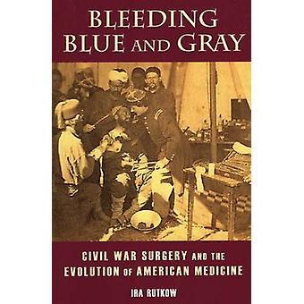 Bleeding Blue and Gray by Ira M. Rutkow - 9780811716727 Book