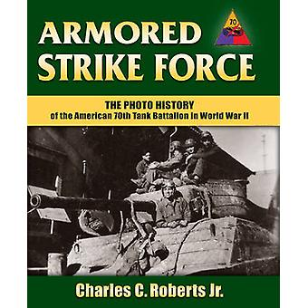 Armored Strike Force - The Photo History of the American 70th Tank Bat