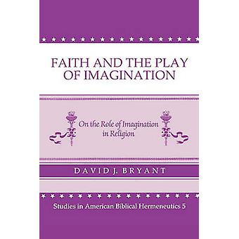 Faith and the Play of Imagination - On the Role of Imagination in Reli