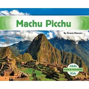 Machu Picchu by Grace Hansen - 9781532104428 Book