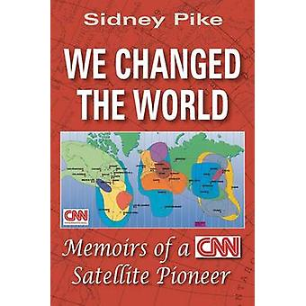 We Changed the World - Memoirs of a CNN Satellite Pioneer by Sidney Pi