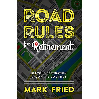Road Rules for Retirement - Set Your Destination Enjoy the Journey by