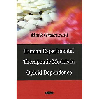 Human Experimental Therapeutic Models in Opioid Dependence by Mark Gr