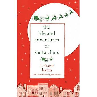 The Life and Adventures of Santa Claus by L. Frank Baum - John Shelle
