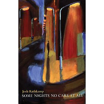 Some Nights No Cars at All by Josh Rathkamp - 9781931337359 Book