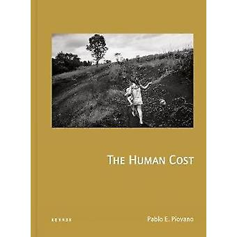 The Human Cost - Agrotoxins in Argentina by Pablo E Piovano - 97838682