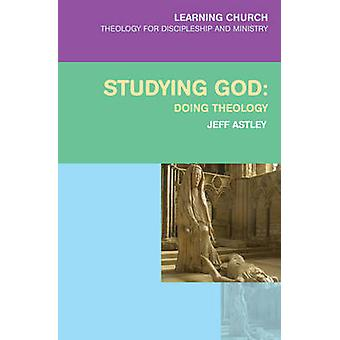 Studying God - Doing Theology by Jeff Astley - 9780334044147 Book