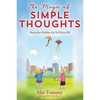 De magie van eenvoudige gedachten gedichten voor kinderen tot 8 jaar oud door Toomey & Mai