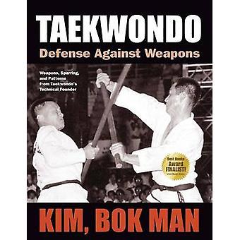 Taekwondo - Defense Against Weapons (Revised edition) by Kim Bok Man -