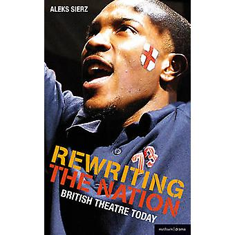 Rewriting the Nation British Theatre Today by Sierz & Aleks
