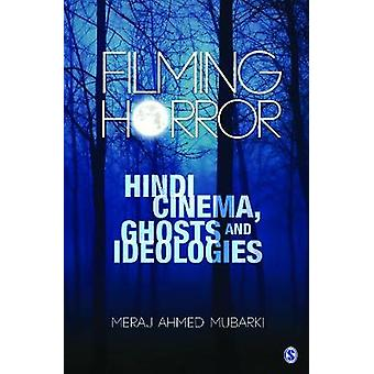 Filming Horror Hindi Cinema Ghosts and Ideologies by LTD & SAGE PUBLICATIONS PVT