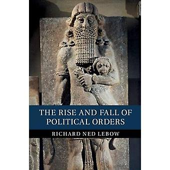 Rise and Fall of Political Orders by Richard Ned Lebow