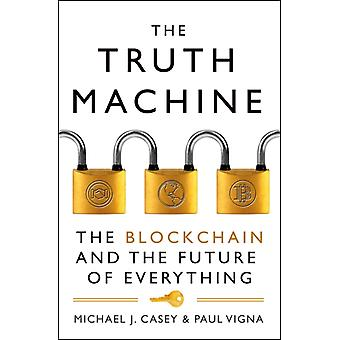 The Truth Machine  The Blockchain and the Future of Everything by Michael J Casey & Paul Vigna