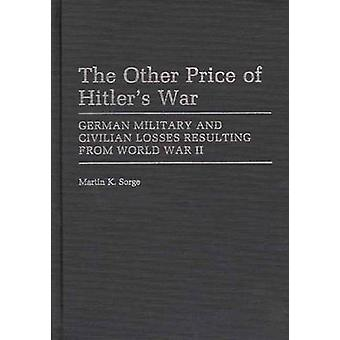 The Other Price of Hitlers War German Military and Civilian Losses Resulting from World War II by Sorge & Martin K.