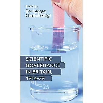 Scientific Governance in Britain 191479 by Edited by Dr Don Leggett Edited by Charlotte Sleigh