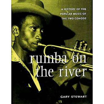 Rumba on the River A History of the Popular Music of the Two Congos di Gary Stewart