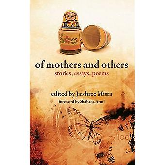 Of Mothers and others  Stories Essays Poems by Jaishree Misra