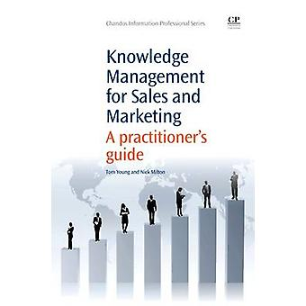 Knowledge Management for Sales and Marketing A Practitioner S Guide by Young & Tom