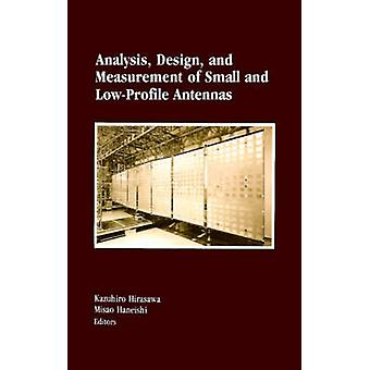 Analysis Design and Measurement of Small and LowProfile Antennas by Hirasawa & Kazuhiro