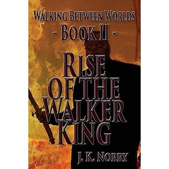 Rise of the Walker King by Norry & J.K.