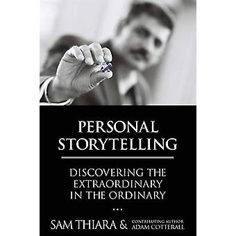 Personal Storytelling Discovering the Extraordinary in the Ordinary by Thiara & Sam