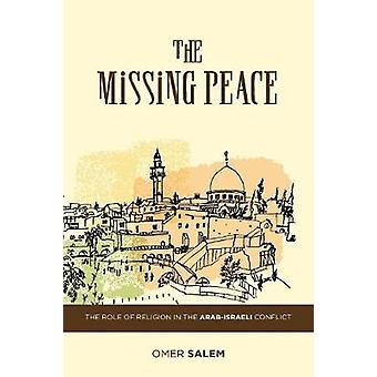 The Missing Peace The Role of Religion in the ArabIsraeli Conflict by Salem & Omer