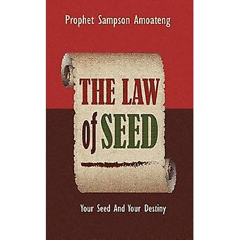 The Law Of Seed Your Seed And Your Destiny by Amoateng & Sampson