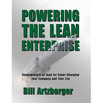 Powering the Lean Enterprise Fundamentals of Lean for SuperCharging Your Company  Your Life by Artzberger & Bill