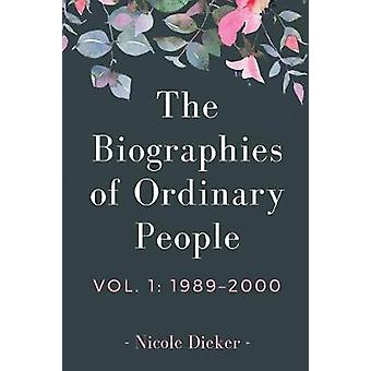 The Biographies of Ordinary People Volume 1 19892000 by Dieker & Nicole