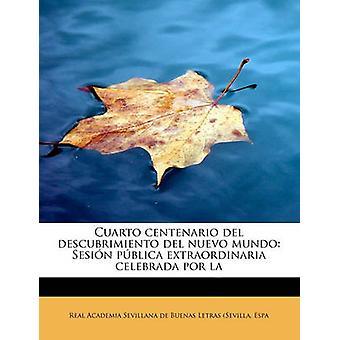 Cuarto centenario del descubrimiento del nuevo mundo Sesin pblica extraordinaria celebrada por la av Academia Sevillana de Buenas Letras Sev