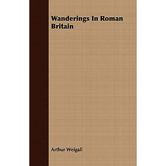 Wanderings In Roman Britain by Weigall & Arthur