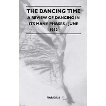 The Dancing Time  A Review of Dancing in Its Many Phases  June 1932 by Various