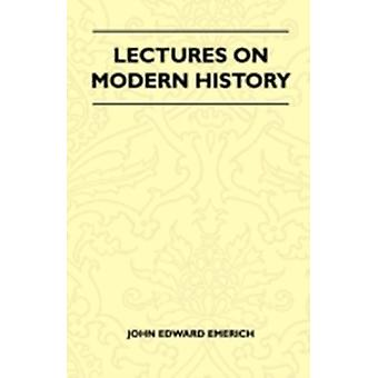 Lectures On Modern History by Emerich & John Edward