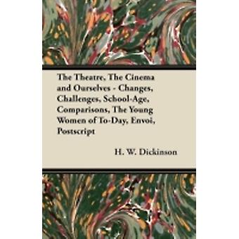 The Theatre the Cinema and Ourselves  Changes Challenges SchoolAge Comparisons the Young Women of ToDay Envoi PostScript by Dickinson & H. W.