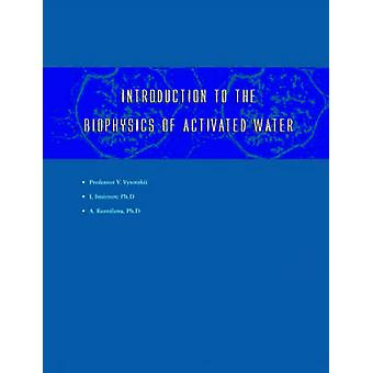Introduction to the Biophysics of Activated Water by Smirnov & Igor & V