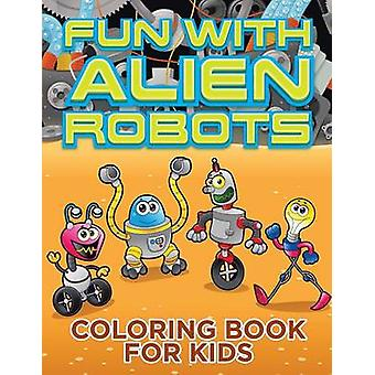Fun with Alien Robots Robot Colouring Book for Children 1 by Small & Melody