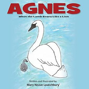 Agnes When the Lamb Roars Like a Lion by Launchbury & Mary Neave