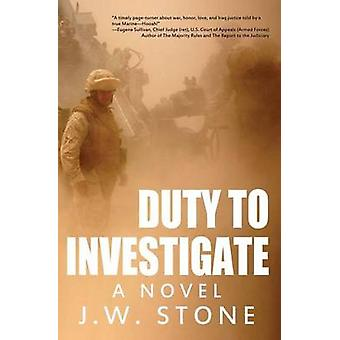 Duty to Investigate A Novel by Stone & J. W.
