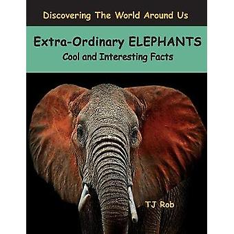 ExtraOrdinary Elephants Cool and Interesting Facts Age 6 and above by Rob & TJ