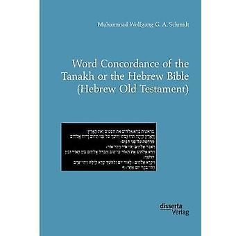 Word Concordance of the Tanakh or the Hebrew Bible Hebrew Old Testament by Schmidt & Muhammad Wolfgang G. A.