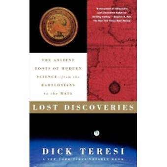Lost Discoveries The Ancient Roots of Modern ScienceFrom the Babylonians to the Maya by Teresi & Dick