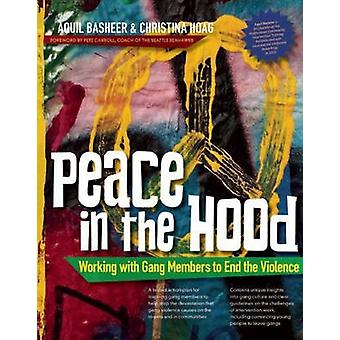 Peace In the Hood Working with Gang Members to End the Violence by Basheer & Aquil