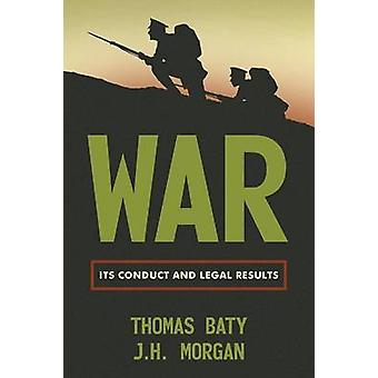 War Its Conduct and Legal Results by Baty & Thomas